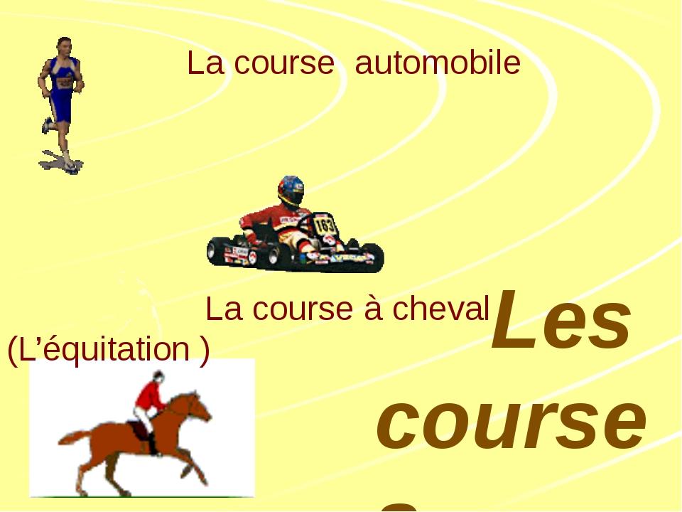 La course à pieds La course automobile La course à cheval (L'équitation ) Le...