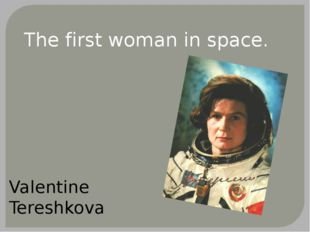 The first woman in space. Valentine Tereshkova