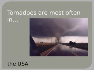 Tornadoes are most often in… the USA