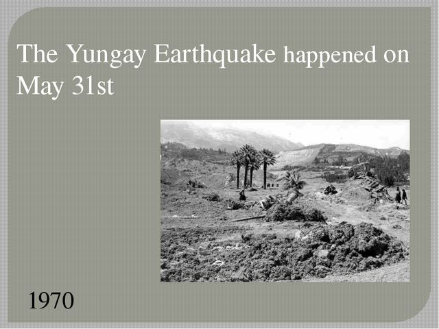 The Yungay Earthquake happened on May 31st 1970