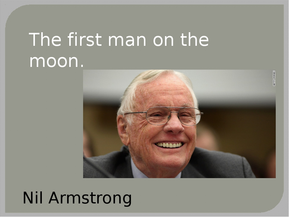The first man on the moon. Nil Armstrong