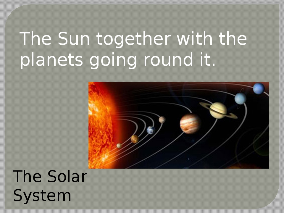 The Sun together with the planets going round it. The Solar System