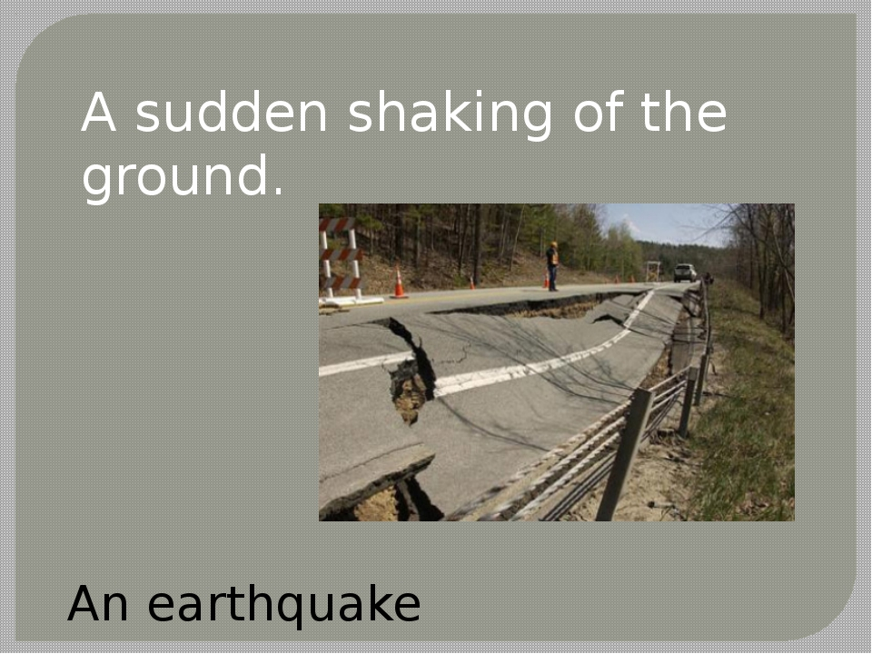 A sudden shaking of the ground. An earthquake