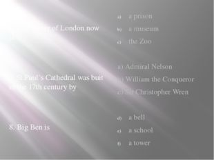 6. The Tower of London now is 7. St.Paul's Cathedral was buit in the 17th ce