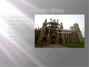Westminster Abbey Westminster Abbey is an old church. It was a symbol of Engl