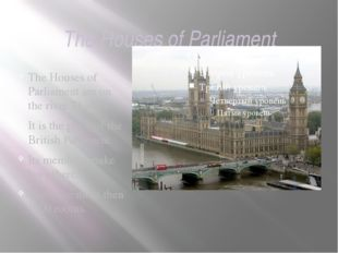 The Houses of Parliament The Houses of Parliament are on the river Thames. It