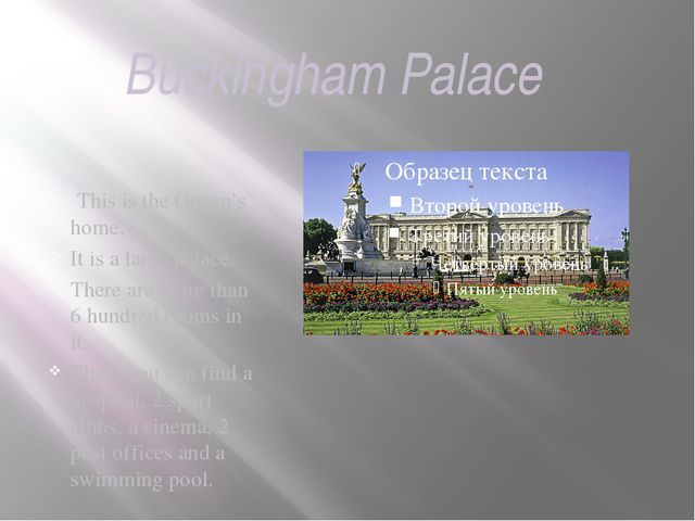 Buckingham Palace This is the Queen's home. It is a large palace. There are m...
