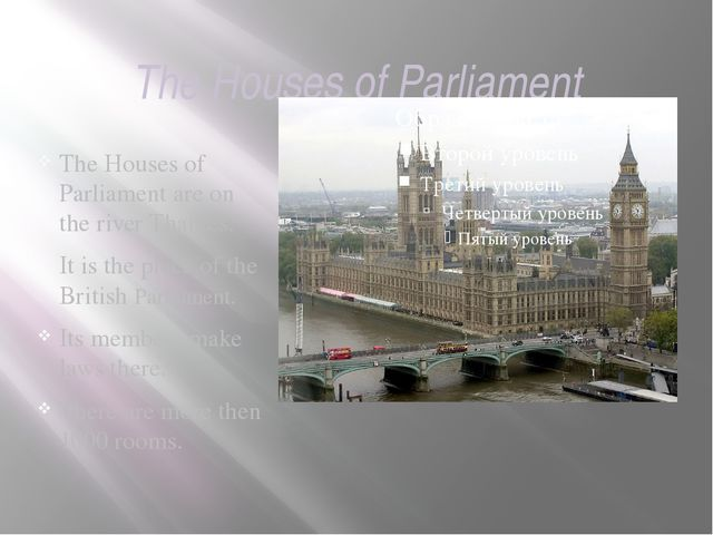 The Houses of Parliament The Houses of Parliament are on the river Thames. It...