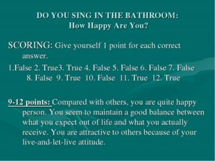 DO YOU SING IN THE BATHROOM: How Happy Are You? SCORING: Give yourself 1 poin