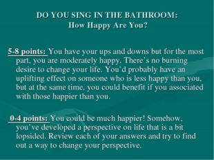 DO YOU SING IN THE BATHROOM: How Happy Are You? 5-8 points: You have your ups