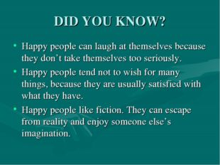 DID YOU KNOW? Happy people can laugh at themselves because they don't take th