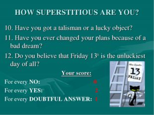 HOW SUPERSTITIOUS ARE YOU? 10. Have you got a talisman or a lucky object? 11.