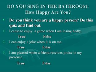 DO YOU SING IN THE BATHROOM: How Happy Are You? Do you think you are a happy