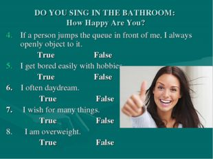 DO YOU SING IN THE BATHROOM: How Happy Are You? If a person jumps the queue i