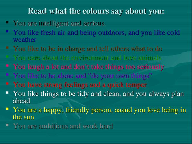 Read what the colours say about you: You are intelligent and serious You like...