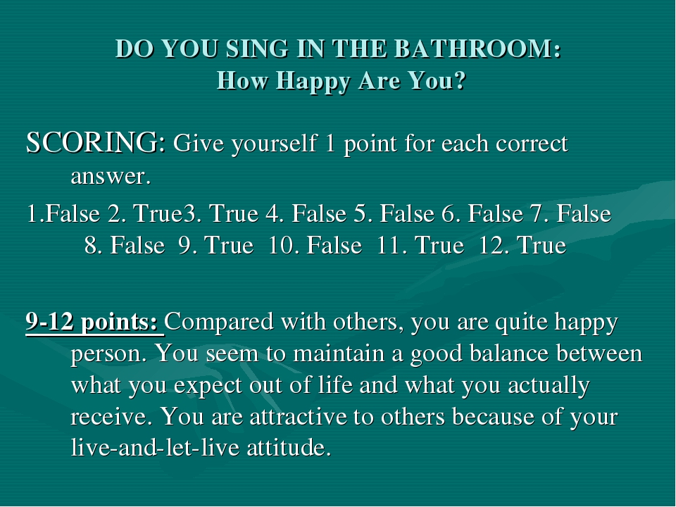 DO YOU SING IN THE BATHROOM: How Happy Are You? SCORING: Give yourself 1 poin...