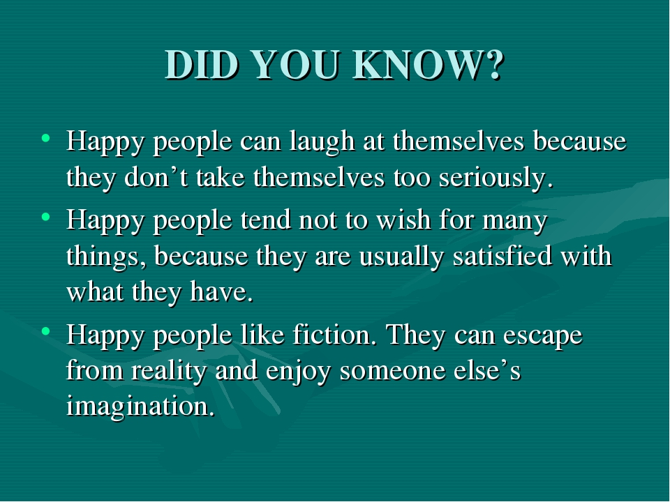 DID YOU KNOW? Happy people can laugh at themselves because they don't take th...