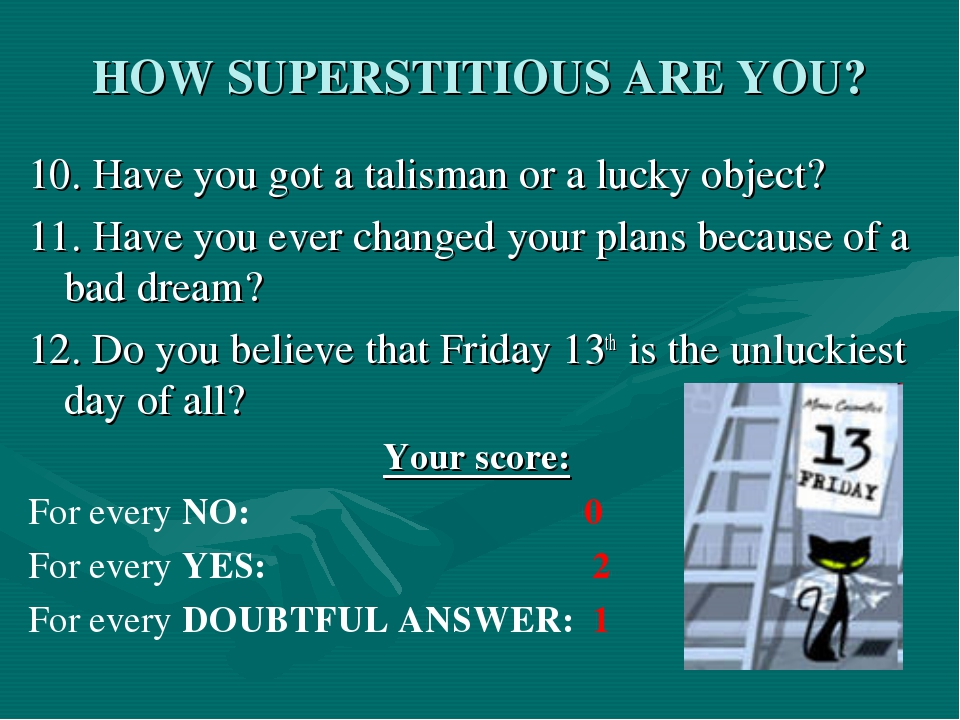 HOW SUPERSTITIOUS ARE YOU? 10. Have you got a talisman or a lucky object? 11....