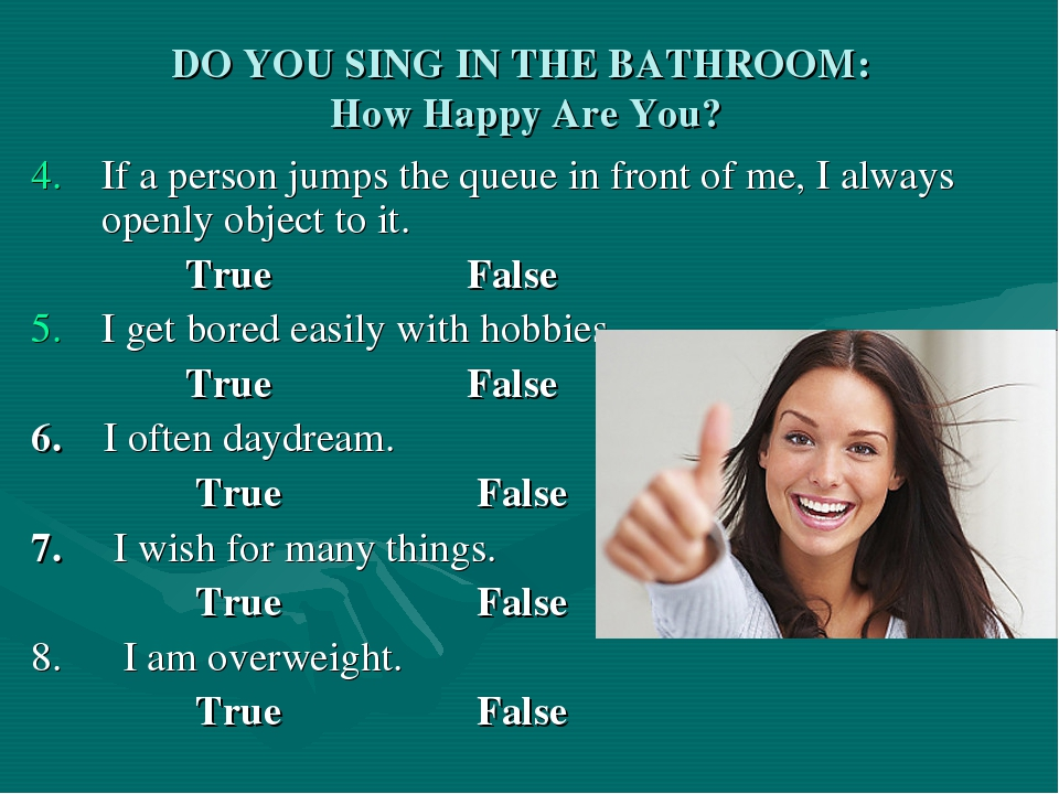 DO YOU SING IN THE BATHROOM: How Happy Are You? If a person jumps the queue i...