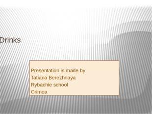 Food and Drinks Presentation is made by Tatiana Berezhnaya Rybachie school Cr