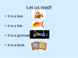 Let us read! It is a bee. It is a fish. It is a gymnast. It is a book.