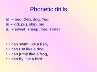 Phonetic drills [d] – bed, Deb, dog, Ted [i] – kid, pig, ship, big [i:] – swe