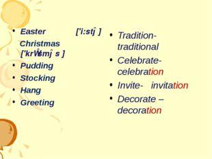 Easter ['i:stə] Christmas ['krɪsməs ] Pudding Stocking Hang Greeting Traditio