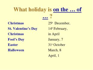 What holiday is on the … of … ? Christmas St. Valentine's Day Christmas Fool'