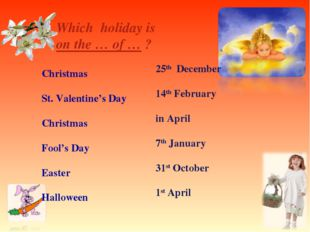 Which holiday is on the … of … ? Christmas St. Valentine's Day Christmas Foo