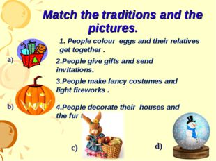 Match the traditions and the pictures. 1. People colour eggs and their relat