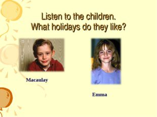 Listen to the children. What holidays do they like? Emma Macaulay