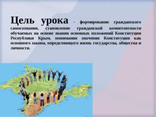 Цель урока - формирование гражданского самосознания, становление гражданской