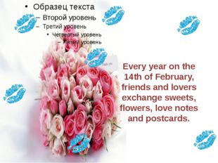 Every year on the 14th of February, friends and lovers exchange sweets, flowe