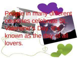 """People in many different countries celebrate St. Valentine""""s Day. It""""s known"""