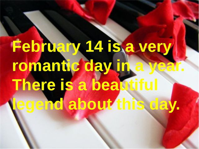 February 14 is a very romantic day in a year. There is a beautiful legend ab...