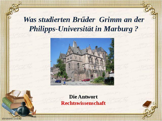 In welcher Universität haben Brűder Grimm seit 1840 gearbeitet? Die Antwort B...
