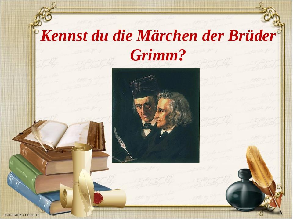 Kennst du die Märchen der Brüder Grimm?