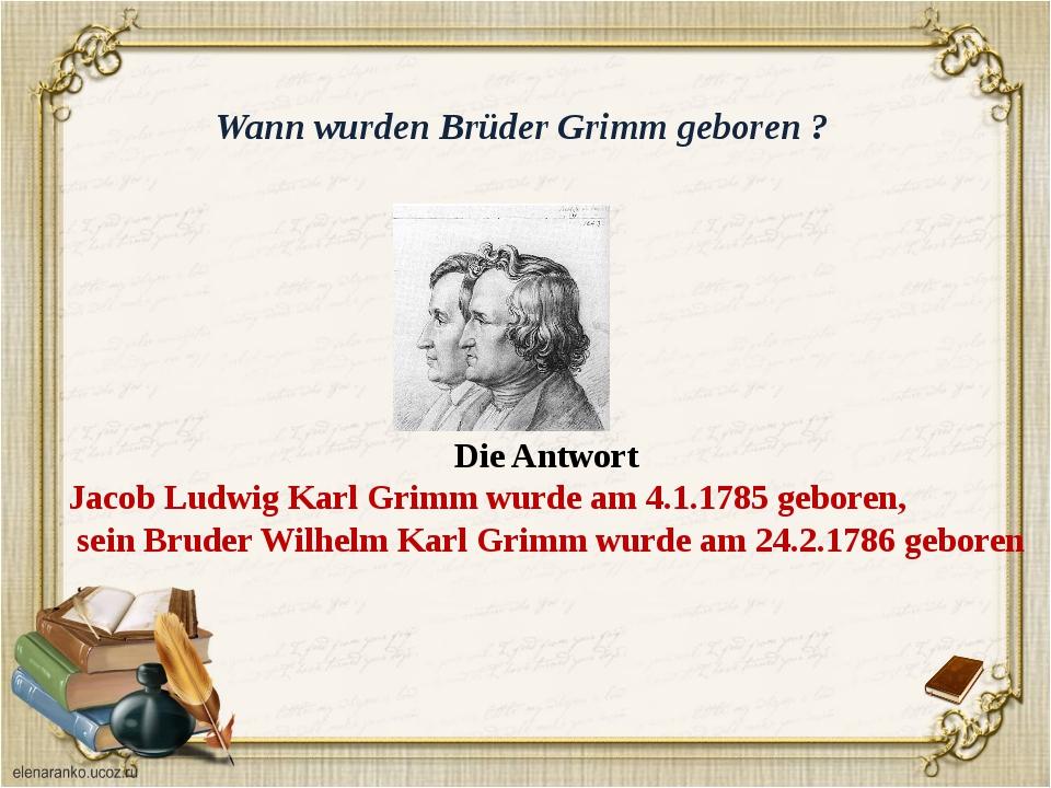 In welcher Stadt wurden Brüder Grimm geboren? Die Antwort Brüder Grimm wurden...
