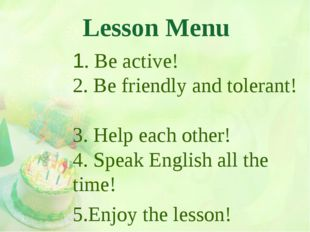 Lesson Menu 1. Be active! 2. Be friendly and tolerant! 3. Help each other! 4.