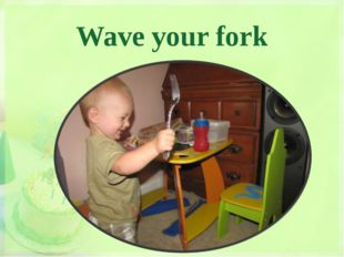 Wave your fork