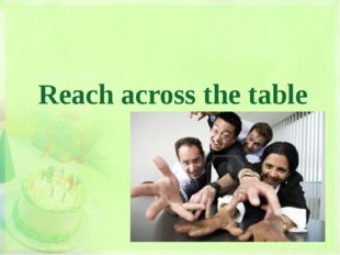 Reach across the table