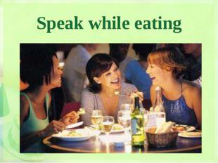 Speak while eating
