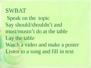 SWBAT Speak on the topic Say should/shouldn't and must/mustn't do at the tab