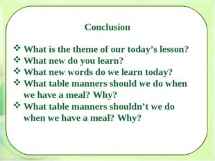 Conclusion What is the theme of our today's lesson? What new do you learn? Wh