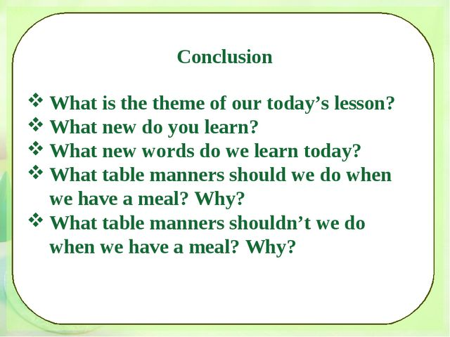Conclusion What is the theme of our today's lesson? What new do you learn? Wh...