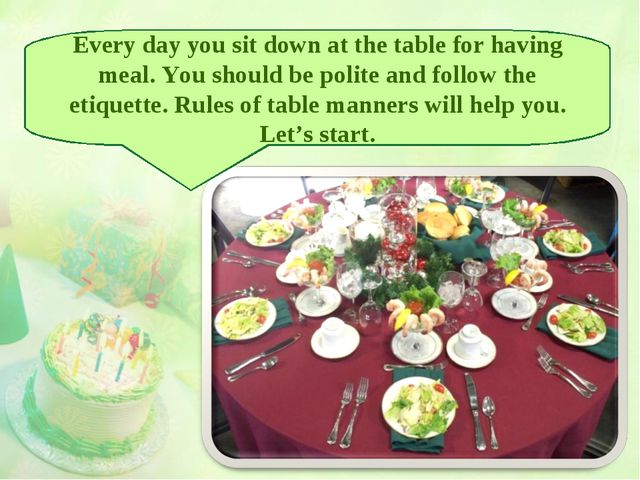 Every day you sit down at the table for having meal. You should be polite and...