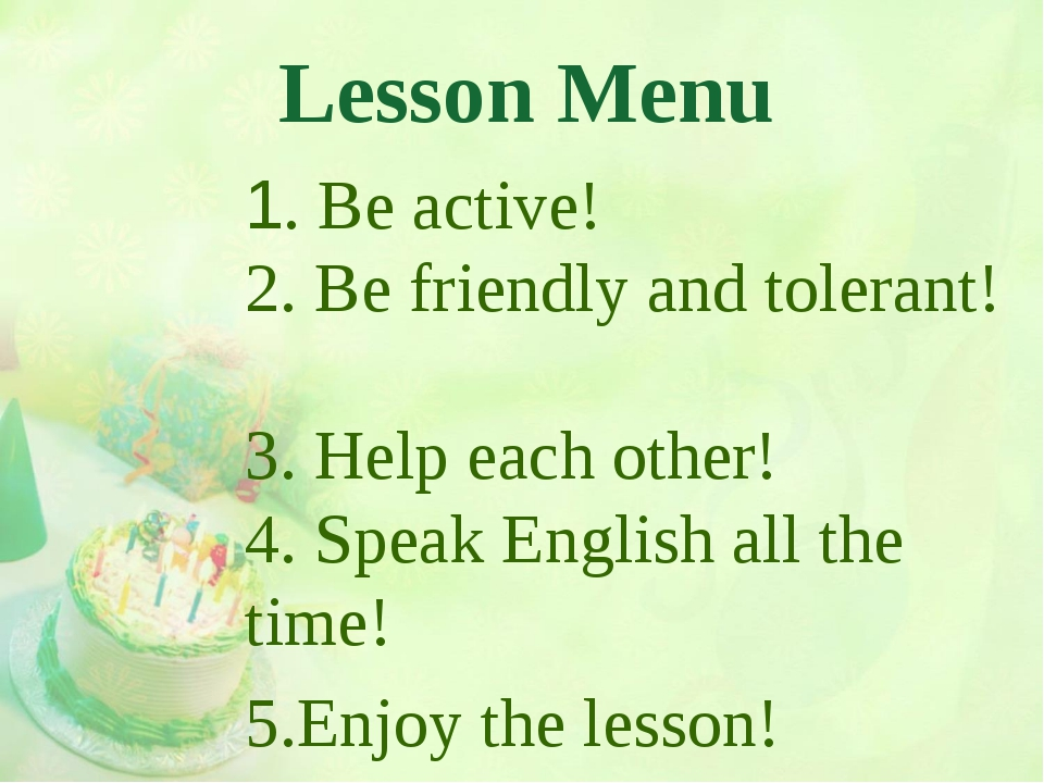 Lesson Menu 1. Be active! 2. Be friendly and tolerant! 3. Help each other! 4....