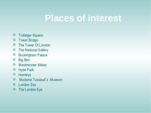 Places of interest Trafalgar Square Tower Bridge The Tower Of London The Nati