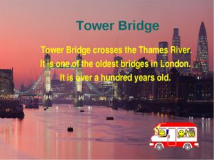 Tower Bridge Tower Bridge crosses the Thames River. It is one of the oldest b