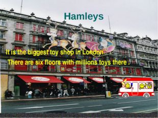 It is the biggest toy shop in London. There are six floors with millions toy